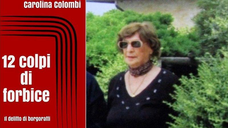 Il delitto di Borgoratti: il brutale omicidio della 90enne Giovanna Mauro in un tentativo di rapina ed il libro 12 colpi di forbice