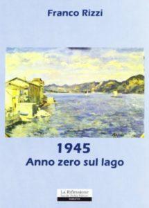 1945 Anno zero sul lago, romanzo di Franco Rizzi: un pilota inglese di origini italiane ritorna sul luogo di un misfatto
