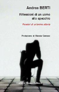 """""""Riflessioni di un uomo allo specchio"""" di Andrea Bert"""