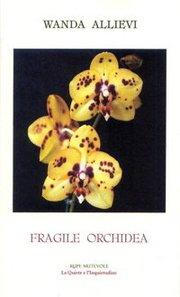 """""""Fragile orchidea""""  di Wanda Allievi"""