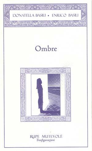 """""""Ombre"""", di Donatella Basili ed Enrico Basili, Rupe Mutevole Edizioni"""