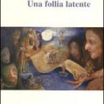 """""""Una follia latente"""" di Francesco Elpidio Aimone"""