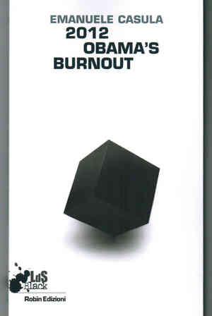 """""""2012 Obama's Burnout"""", di Emanuele Casula, Robin Edizioni"""