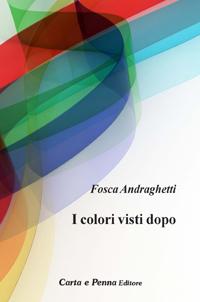 """""""I colori visti dopo"""" di Fosca Andraghetti"""