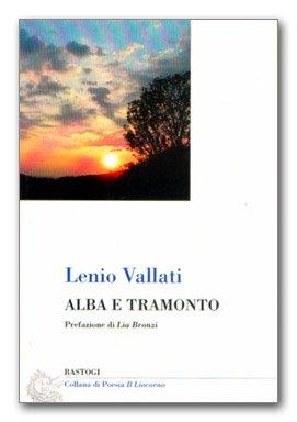 """""""Alba e tramonto"""" di Lenio Vallati – recensione di Marzia Carocci"""