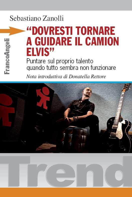 """""""Dovresti tornare a guidare il camion Elvis"""", di Sebastiano Zanolli, Franco Angeli Edizioni"""