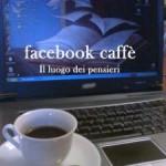 """""""Facebook Caffè"""", Autori vari, recensione di Nadia Turriziani"""