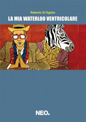 """""""La mia Waterloo Ventricolare"""" di Roberto Di Egidio, Neo Edizioni"""