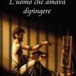 """Intervista di Alessia Mocci a Vincenzo Borriello ed al suo """"L'uomo che amava dipingere"""""""