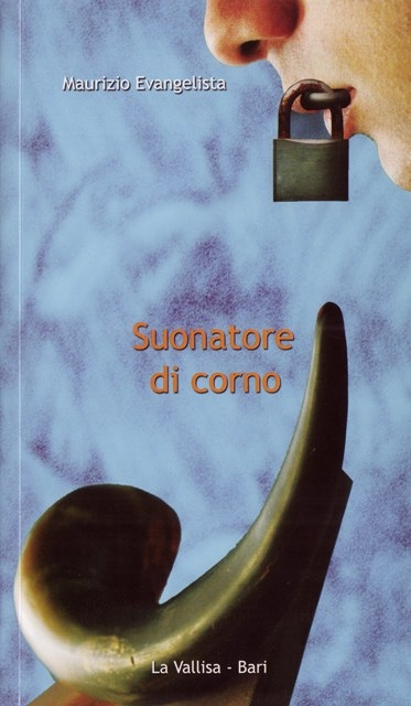 """""""Suonatore di corno""""  di Maurizio Evangelista, Casa editrice """"La Vallisa"""" (Bari)"""
