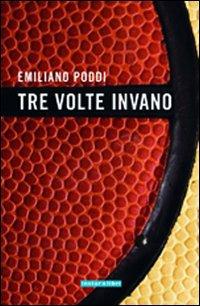 """""""Tre volte invano"""", di Emiliano Poddi, recensione di Nadia Turriziani"""