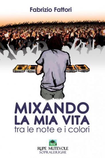"""""""Mixando la mia vita"""" di Fabrizio Fattori, Rupe Mutevole Edizioni"""
