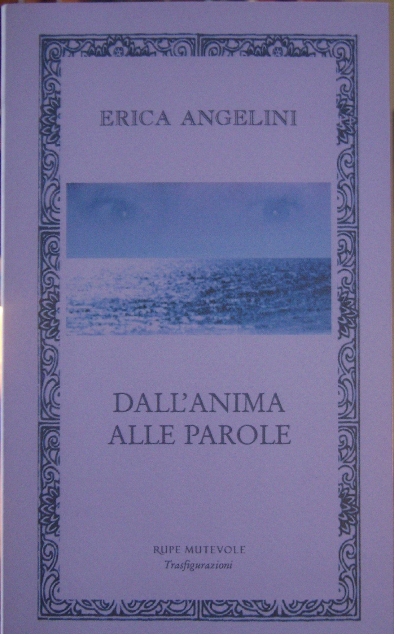 """""""Dall'anima alle parole"""" di Erica Angelini, Rupe Mutevole Edizioni, 2011"""