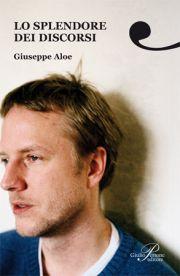 """Intervista di Alessia Mocci a Giuseppe Aloe ed al suo """"Lo splendore dei discorsi"""""""