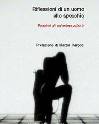 """""""Riflessioni di un uomo allo specchio""""di Andrea Berti  Prefazione di Marzia Carocci"""