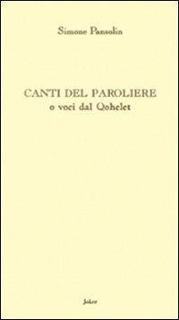"""""""Canti del paroliere o voci dal Qohelet""""  di Simone Pansolin  – recensione di marzia carocci"""