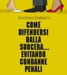 """Nadia Turriziani vi presenta """"Come difendersi dalla suocera evitando condanne penali""""  di Andrea Ballarini"""