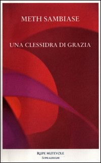 """""""Una clessidra di grazia"""" di Meth Sambiase, Rupe Mutevole Edizioni, 2011"""