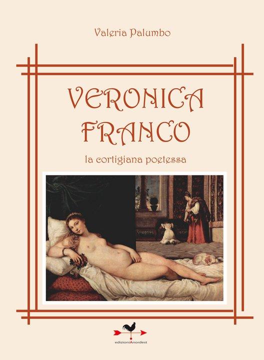 """""""Veronica Franco – La cortigiana poetessa"""" di Valeria Palumbo, in libreria dal 9 giugno"""