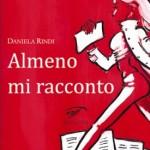 """""""Almeno mi racconto"""" di Daniela Rindi, raccontato da Nadi Turriziani"""