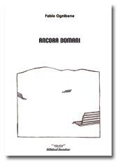 """""""Ancora domani"""" di Fabio Ognibene – recensione di Marzia Carocci"""