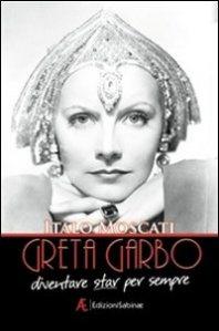 """Intervista di Alessia Mocci ad Italo Moscati ed al suo """"Greta Garbo – Diventare star per sempre"""""""