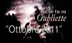 """Concorso Nazionale Letterario """"Anche tu su Oubliette"""" – mese di Ottobre 2011"""