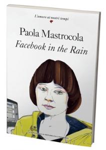 """""""Facebook in the rain"""" di Paola Mastrocola – recensione di Rebecca Mais"""