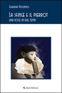 """""""La sfinge e il Pierrot"""" di Claudia Piccinno – recensione di Piero Lo Iacono"""