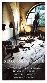 """""""Stagioni poetiche"""", di Antonio de Lieto Vollaro, Cristina Parente, Lorenzo Traggiai e Gabriele Fabiani"""