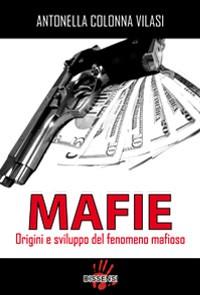 """In uscita: """"Mafie, origini e sviluppo del fenomeno mafioso"""", saggio di Antonella Colonna Vilasi"""