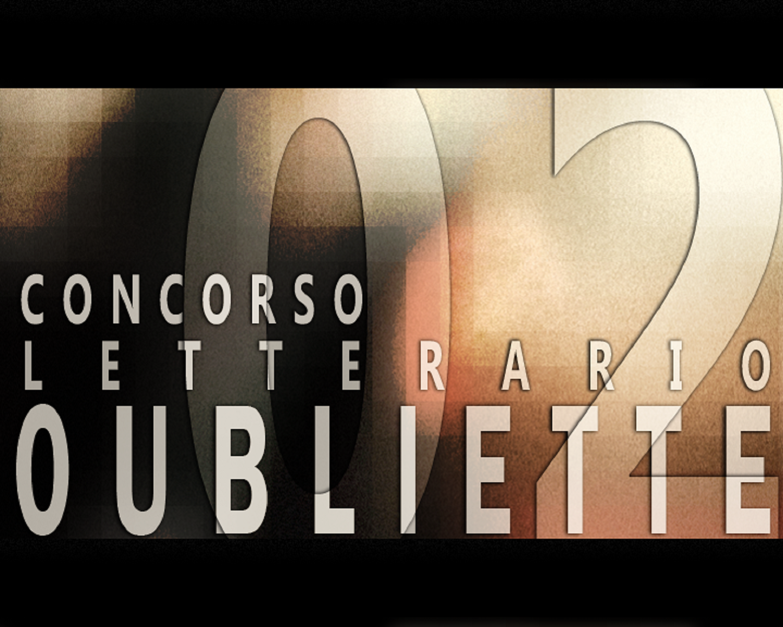 """I finalisti della Seconda edizione del Concorso Letterario Nazionale """"Oubliette 02"""""""