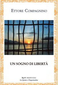"""""""Un sogno di libertà"""" di Ettore Compagnino, Rupe Mutevole Edizioni"""