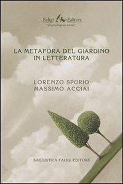 """""""La metafora del giardino in letteratura"""" di Lorenzo Spurio e Massimo Acciai – novità in libreria"""