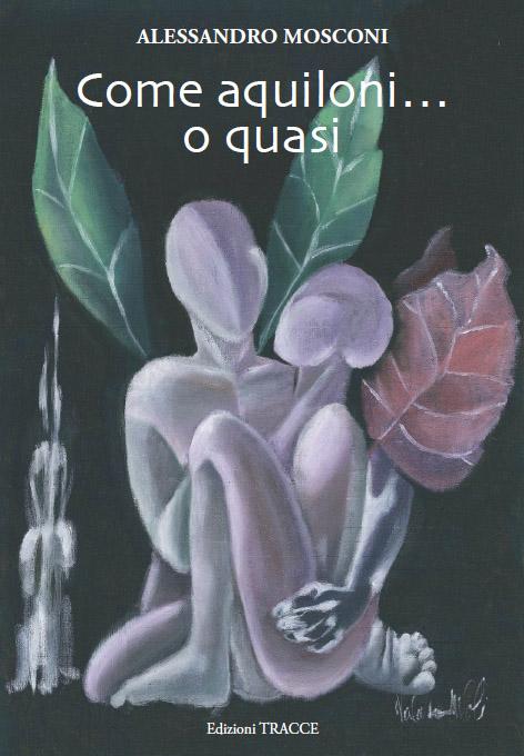 """""""Come aquiloni …o quasi"""" di Alessandro Mosconi – a cura di Marzia Carocci"""