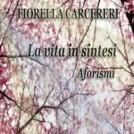 """""""La Vita in Sintesi"""" di Fiorella Carcereri – recensione di Rebecca Mais"""