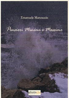 """""""Pensieri Minimi e Massime"""" di Emanuele Marcuccio – recensione di Marzia Carocci"""