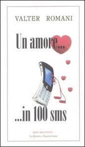 """""""Un amore in 100 sms"""" di Valter Romani, Rupe Mutevole Edizioni"""