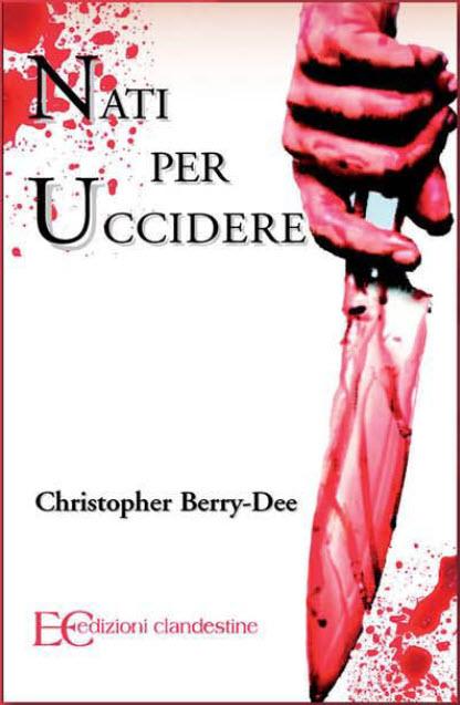 """In uscita: """"Nati per uccidere"""", libro sui serial killer statunitensi di Christopher Berry-Dee"""