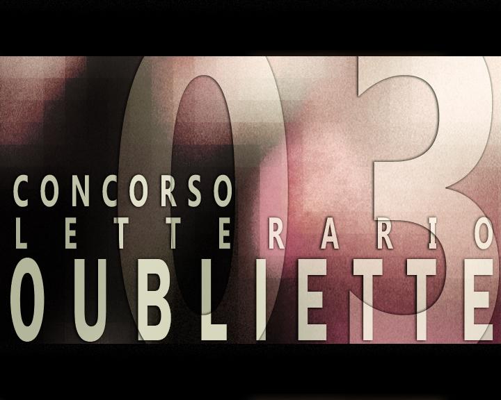 """Finalisti della Terza Edizione del Concorso Letterario Nazionale """"Oubliette 03"""""""