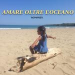 """In libreria """"Amare oltre l'oceano"""", il romanzo d'esordio di Domenico Galluzzi"""