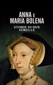 Anna e Maria Bolena – Storie di due sorelle
