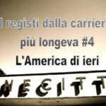 Cinema: i registi dalla carriera più longeva #4 – L'America di ieri