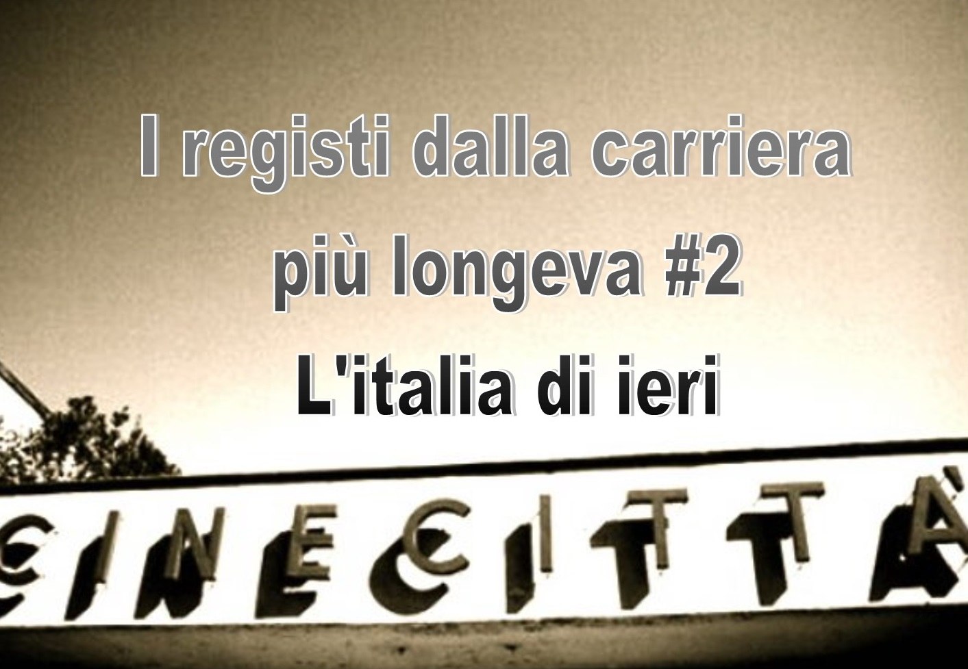 Cinema: i registi dalla carriera più longeva #2 – L'Italia di ieri