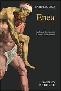 Enea. L'ultimo dei Troiani, il primo dei Romani di Mario Lentano