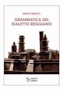Grammatica del dialetto reggiano di Denis Ferretti