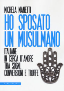 Ho sposato un musulmano. Italiane in cerca d'amore tra sogni, conversioni e truffe