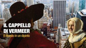 Il cappello di Vermeer – Il mondo in un dipinto