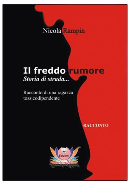 """""""Il freddo rumore"""", ultimo libro di Nicola Rampin: la storia di una tossicodipendente"""