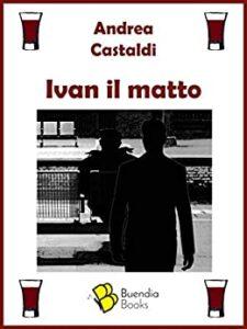 Ivan il matto di Andrea Castaldi
